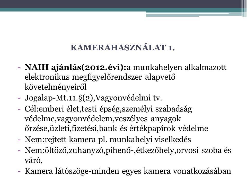 KAMERAHASZNÁLAT 1. -NAIH ajánlás(2012.évi):a munkahelyen alkalmazott elektronikus megfigyelőrendszer alapvető követelményeiről -Jogalap-Mt.11.§(2),Vag