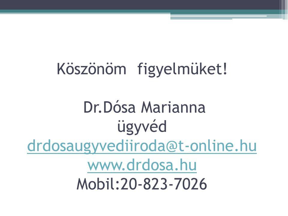 Köszönöm figyelmüket! Dr.Dósa Marianna ügyvéd drdosaugyvediiroda@t-online.hu www.drdosa.hu Mobil:20-823-7026 drdosaugyvediiroda@t-online.hu www.drdosa
