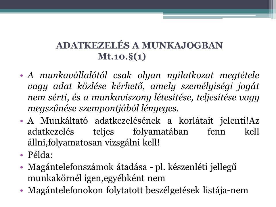 ADATKEZELÉS A MUNKAJOGBAN Mt.10.§(1) A munkavállalótól csak olyan nyilatkozat megtétele vagy adat közlése kérhető, amely személyiségi jogát nem sérti,