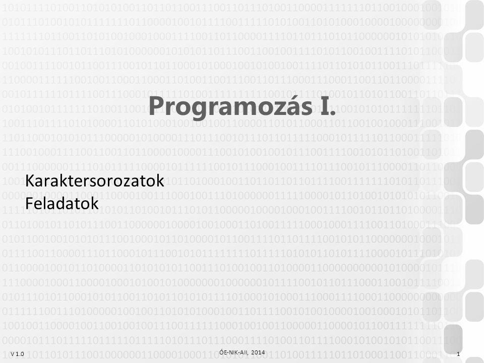 V 1.0 ÓE-NIK-AII, 2014 1 Programozás I. Karaktersorozatok Feladatok