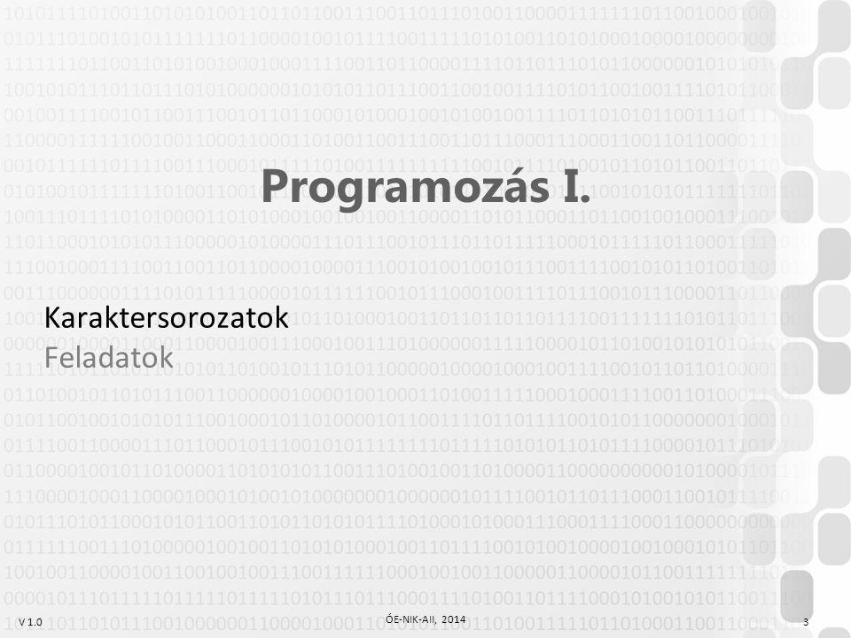V 1.0 ÓE-NIK-AII, 2014 3 Programozás I. Karaktersorozatok Feladatok