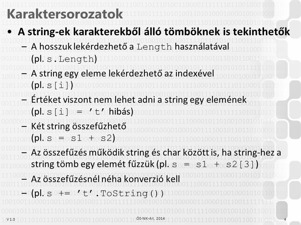 V 1.0 Karaktersorozatok A string-ek karakterekből álló tömböknek is tekinthetők –A hosszuk lekérdezhető a Length használatával (pl.