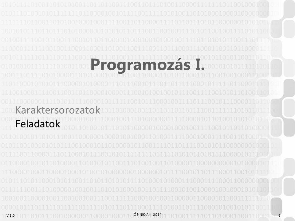 V 1.0 ÓE-NIK-AII, 2014 6 Programozás I. Karaktersorozatok Feladatok