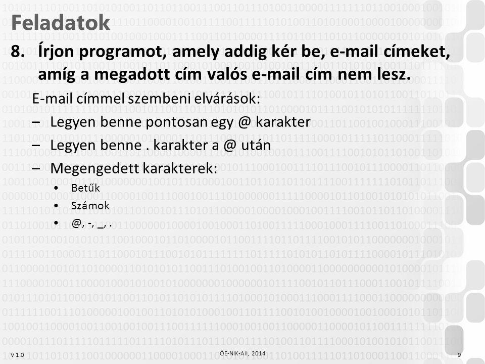V 1.0 Feladatok 8.Írjon programot, amely addig kér be, e-mail címeket, amíg a megadott cím valós e-mail cím nem lesz.