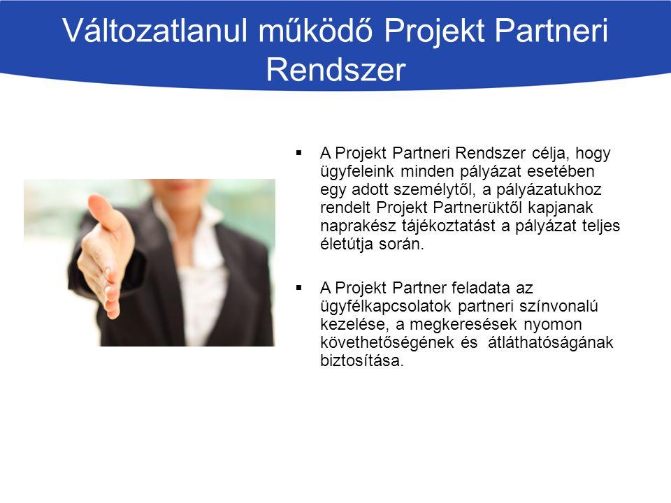 Változatlanul működő Projekt Partneri Rendszer  A Projekt Partneri Rendszer célja, hogy ügyfeleink minden pályázat esetében egy adott személytől, a p