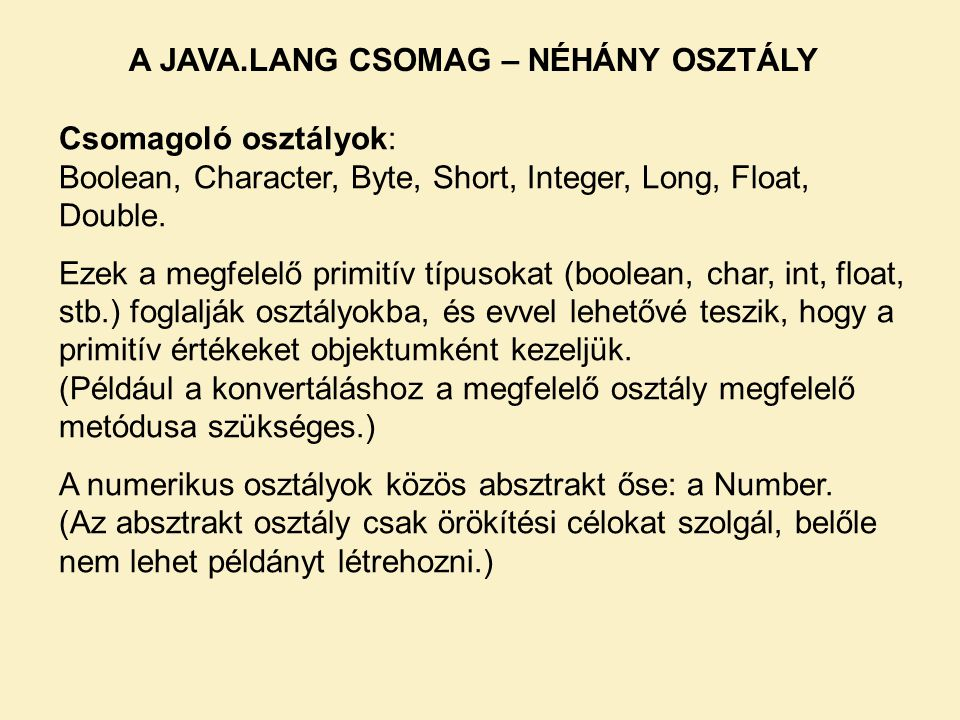 Csomagoló osztályok: Boolean, Character, Byte, Short, Integer, Long, Float, Double.