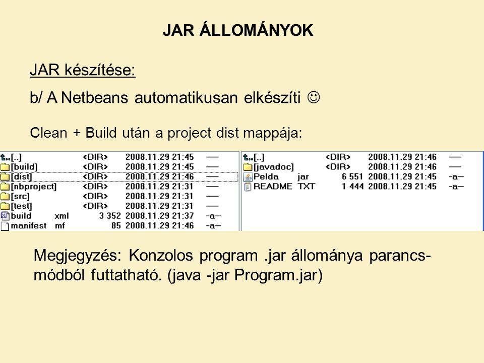 JAR ÁLLOMÁNYOK JAR készítése: b/ A Netbeans automatikusan elkészíti Clean + Build után a project dist mappája: Megjegyzés: Konzolos program.jar állománya parancs- módból futtatható.