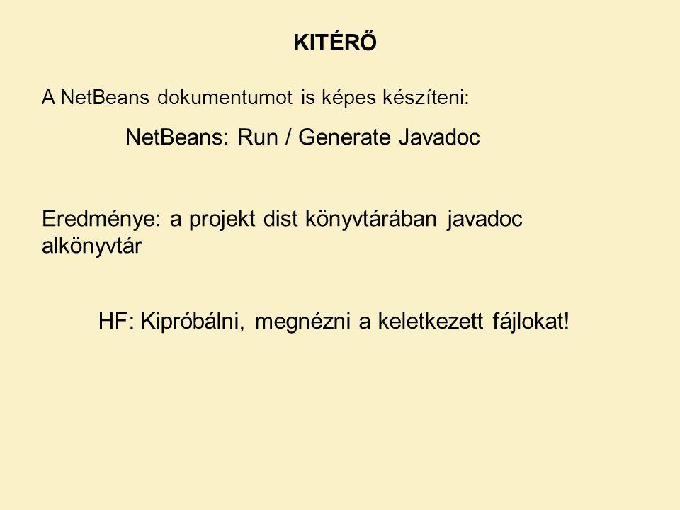 A NetBeans dokumentumot is képes készíteni: NetBeans: Run / Generate Javadoc Eredménye: a projekt dist könyvtárában javadoc alkönyvtár HF: Kipróbálni, megnézni a keletkezett fájlokat.