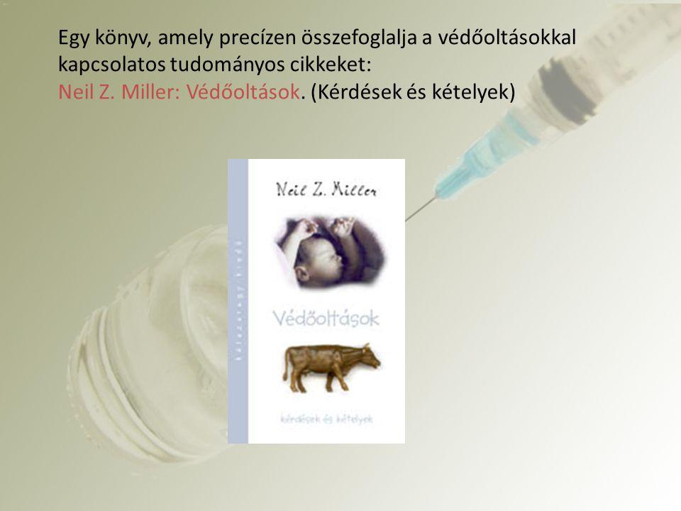 Egy könyv, amely precízen összefoglalja a védőoltásokkal kapcsolatos tudományos cikkeket: Neil Z. Miller: Védőoltások. (Kérdések és kételyek)