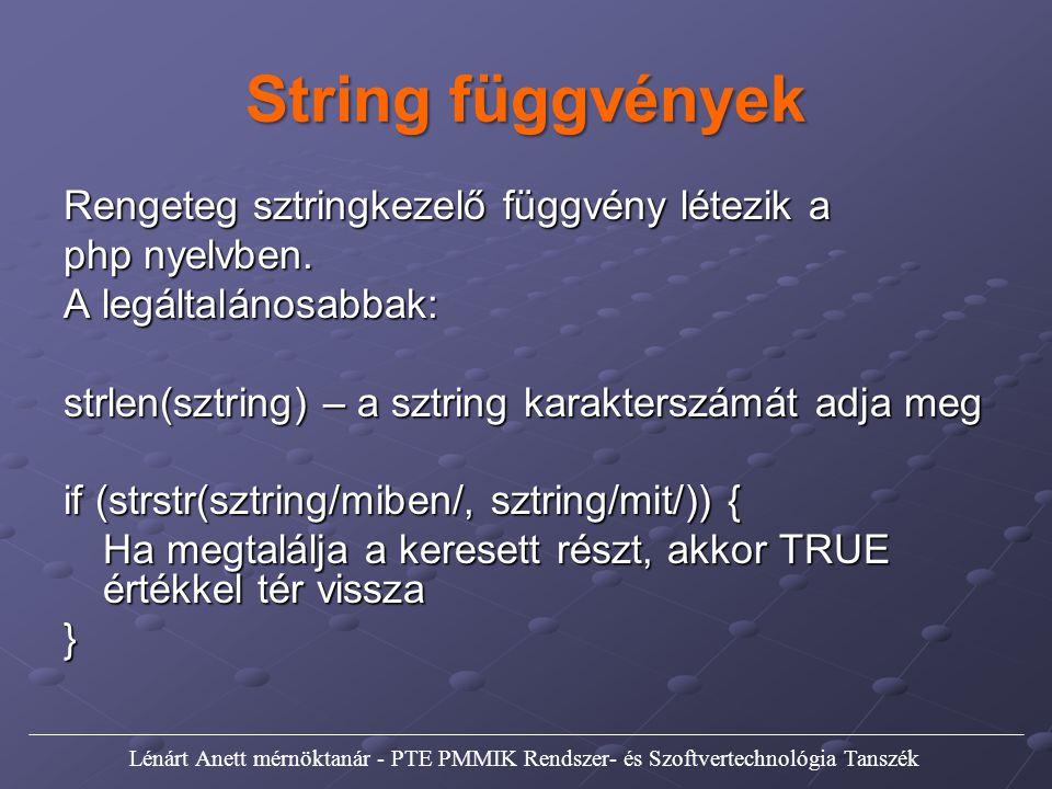 String függvények Rengeteg sztringkezelő függvény létezik a php nyelvben. A legáltalánosabbak: strlen(sztring) – a sztring karakterszámát adja meg if