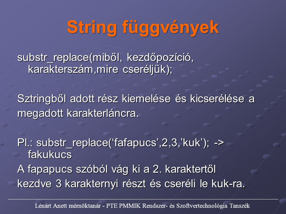 String függvények substr_replace(miből, kezdőpozíció, karakterszám,mire cseréljük); Sztringből adott rész kiemelése és kicserélése a megadott karakter