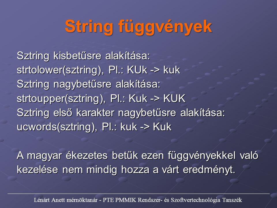 String függvények Sztring kisbetűsre alakítása: strtolower(sztring), Pl.: KUk -> kuk Sztring nagybetűsre alakítása: strtoupper(sztring), Pl.: Kuk -> K