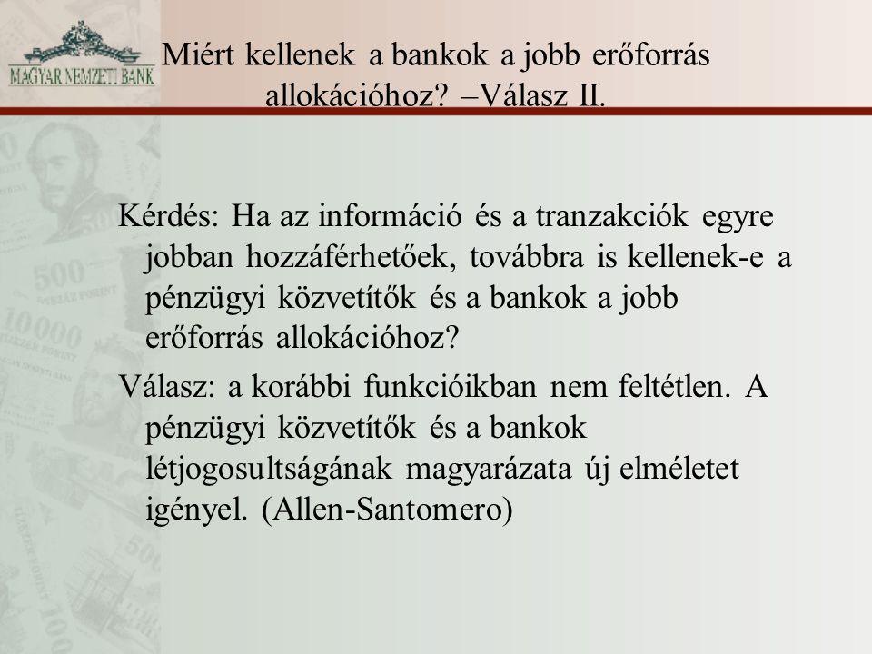 Miért kellenek a bankok a jobb erőforrás allokációhoz? –Válasz II. Kérdés: Ha az információ és a tranzakciók egyre jobban hozzáférhetőek, továbbra is