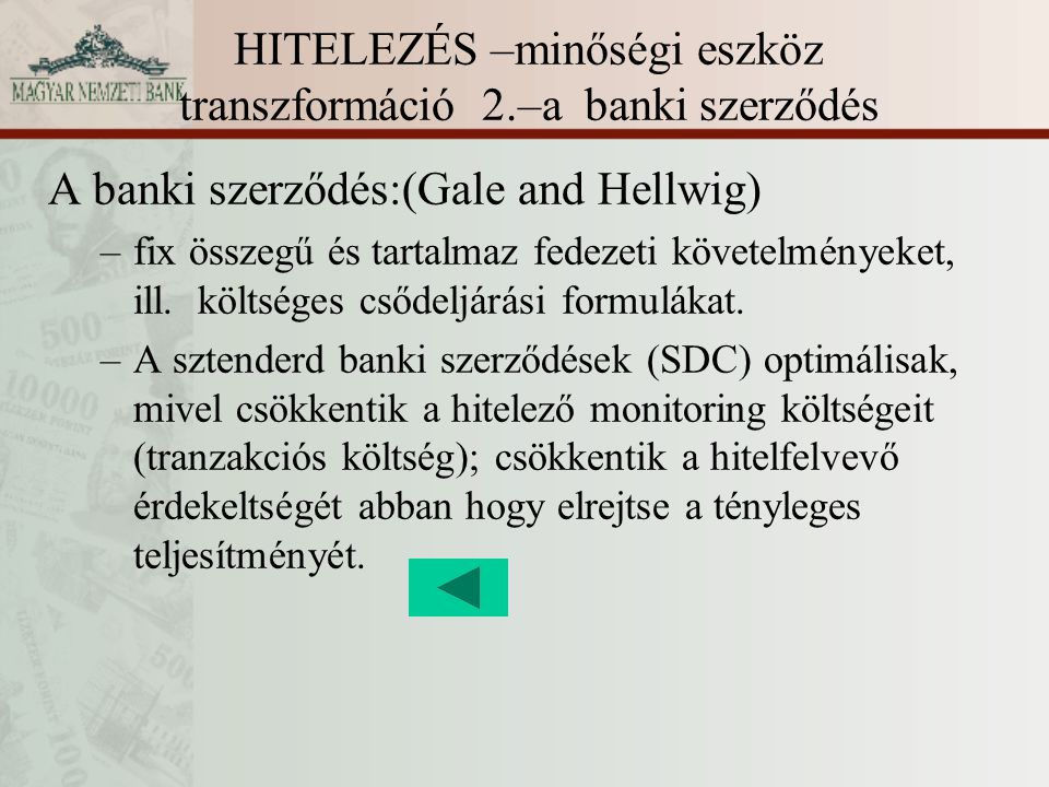 HITELEZÉS –minőségi eszköz transzformáció 2.–a banki szerződés A banki szerződés:(Gale and Hellwig) –fix összegű és tartalmaz fedezeti követelményeket