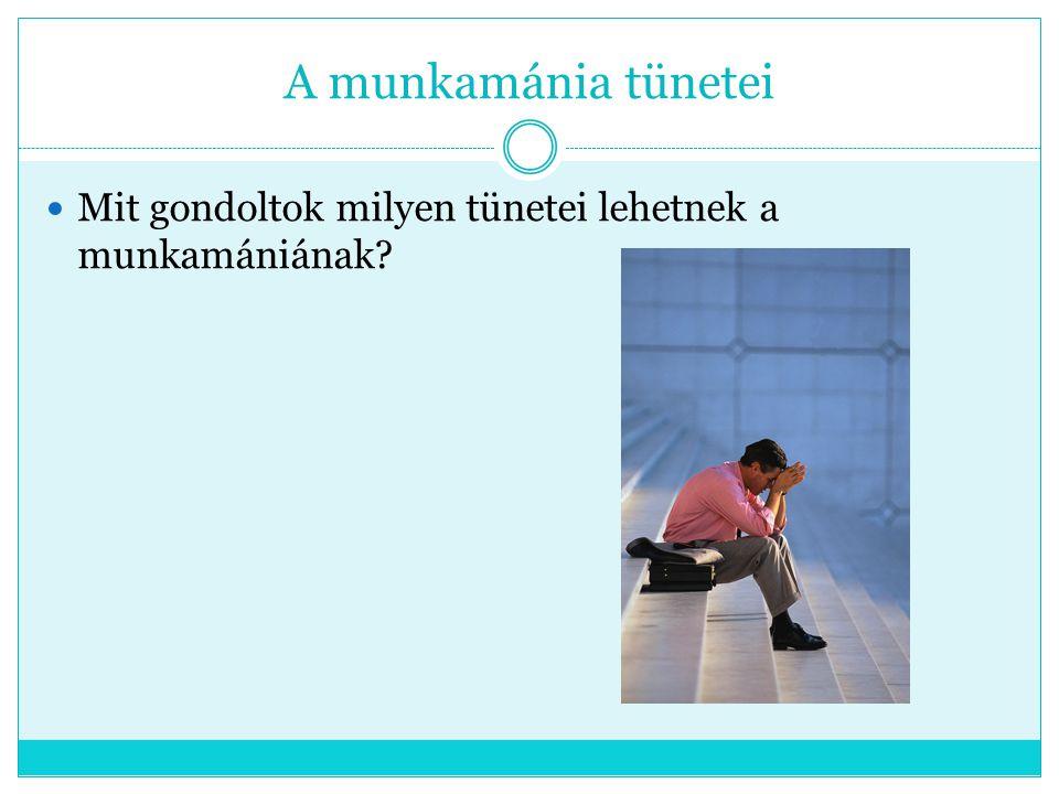 A munkamánia tünetei Mit gondoltok milyen tünetei lehetnek a munkamániának?