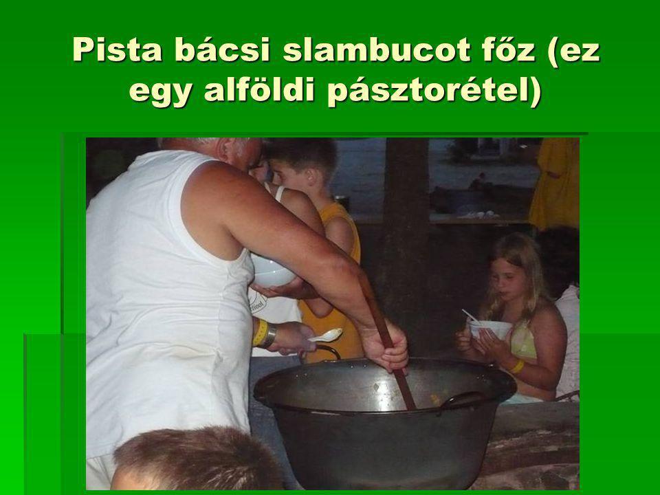 Pista bácsi slambucot főz (ez egy alföldi pásztorétel)