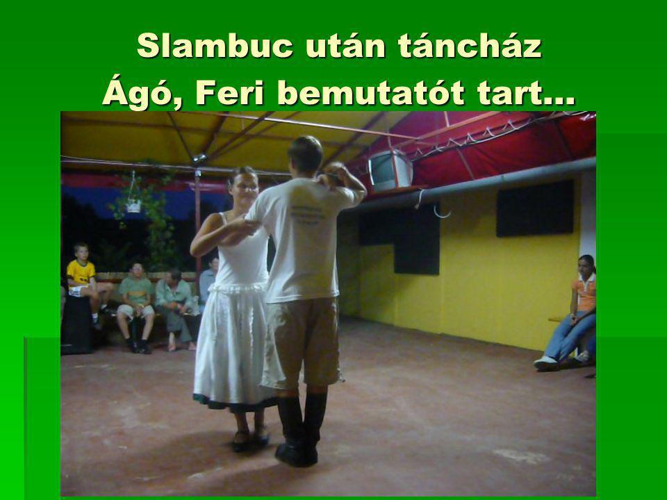 Slambuc után táncház Ágó, Feri bemutatót tart…