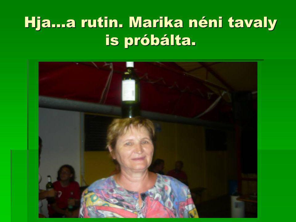 Hja…a rutin. Marika néni tavaly is próbálta.