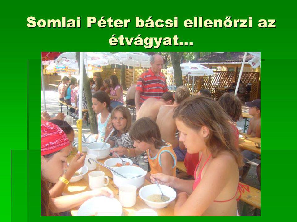 Somlai Péter bácsi ellenőrzi az étvágyat…