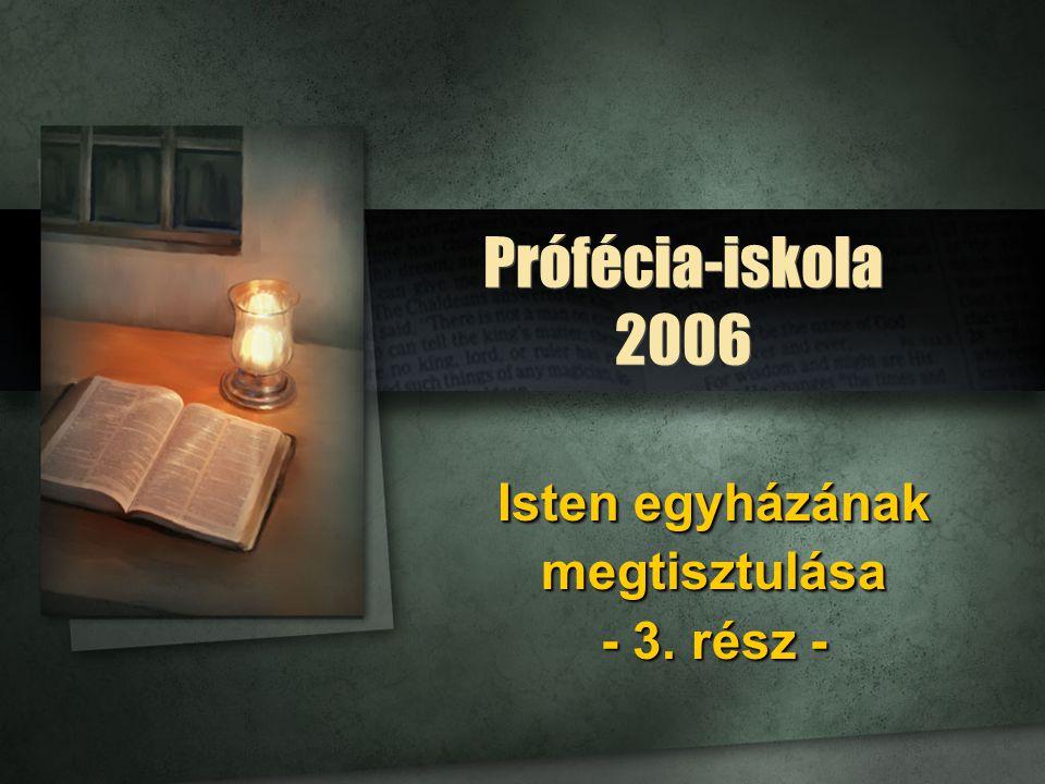 Prófécia-iskola 2006 Isten egyházának megtisztulása - 3.