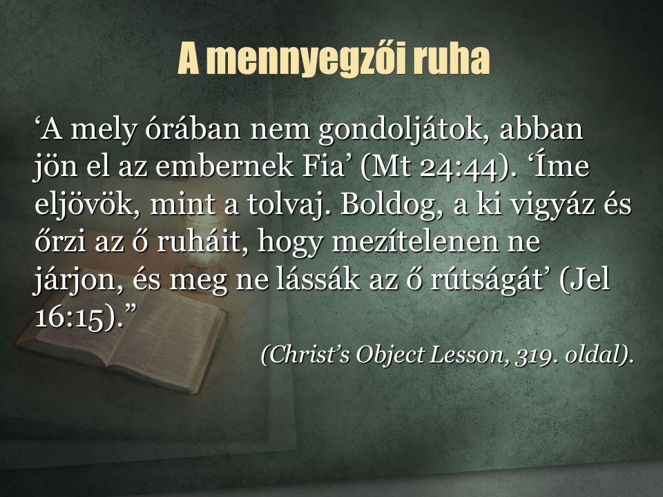 A mennyegzői ruha 'A mely órában nem gondoljátok, abban jön el az embernek Fia' (Mt 24:44).
