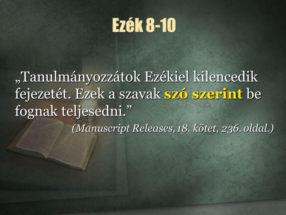 """Ezék 8-10 """"Tanulmányozzátok Ezékiel kilencedik fejezetét."""
