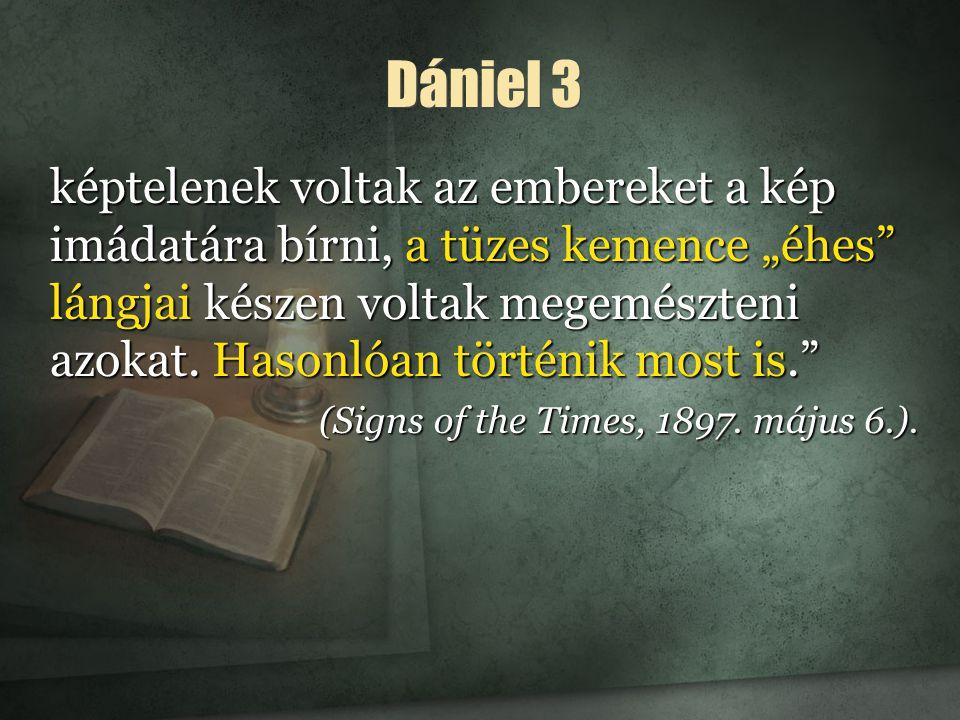 """Dániel 3 képtelenek voltak az embereket a kép imádatára bírni, a tüzes kemence """"éhes lángjai készen voltak megemészteni azokat."""