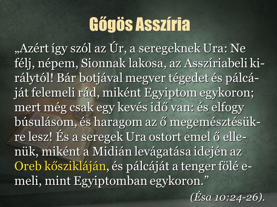 """Gőgös Asszíria """"Azért így szól az Úr, a seregeknek Ura: Ne félj, népem, Sionnak lakosa, az Asszíriabeli ki- rálytól."""