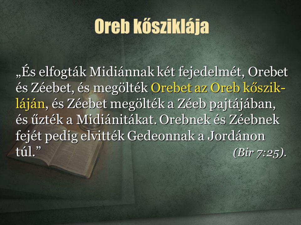 """Oreb kősziklája """"És elfogták Midiánnak két fejedelmét, Orebet és Zéebet, és megölték Orebet az Oreb kőszik- láján, és Zéebet megölték a Zéeb pajtájában, és űzték a Midiánitákat."""
