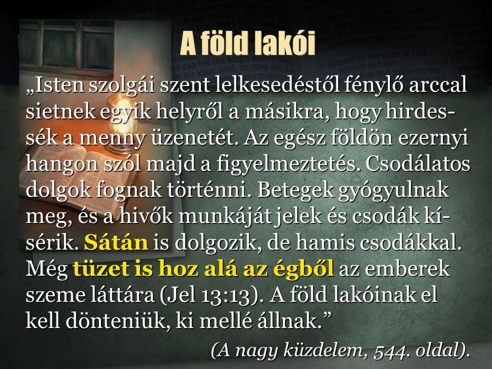 """A föld lakói """"Isten szolgái szent lelkesedéstől fénylő arccal sietnek egyik helyről a másikra, hogy hirdes- sék a menny üzenetét."""