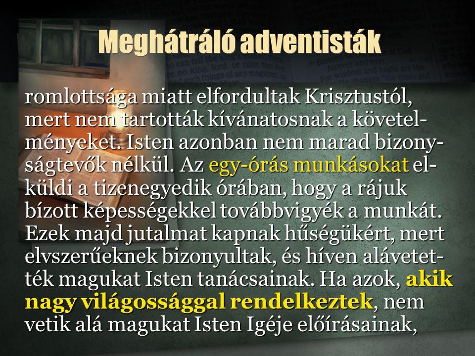 Meghátráló adventisták romlottsága miatt elfordultak Krisztustól, mert nem tartották kívánatosnak a követel- ményeket.
