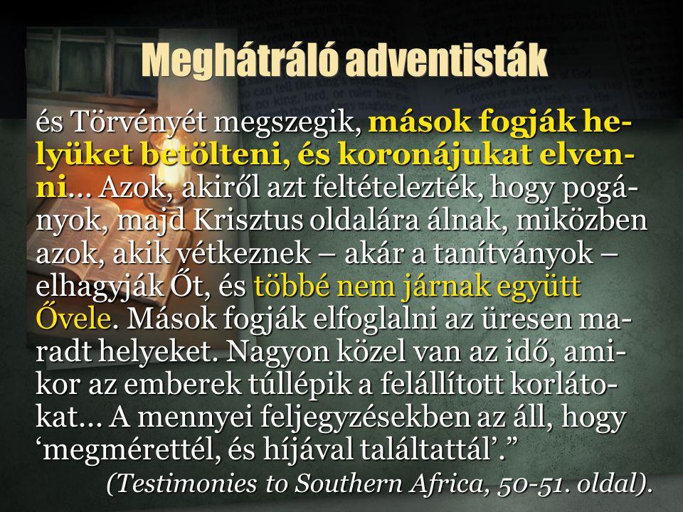 Meghátráló adventisták és Törvényét megszegik, mások fogják he- lyüket betölteni, és koronájukat elven- ni...