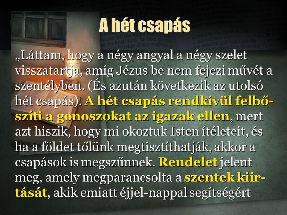 """A hét csapás """"Láttam, hogy a négy angyal a négy szelet visszatartja, amíg Jézus be nem fejezi művét a szentélyben."""