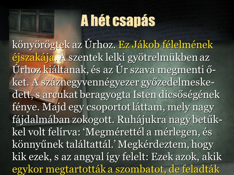 A hét csapás könyörögtek az Úrhoz.Ez Jákob félelmének éjszakája.