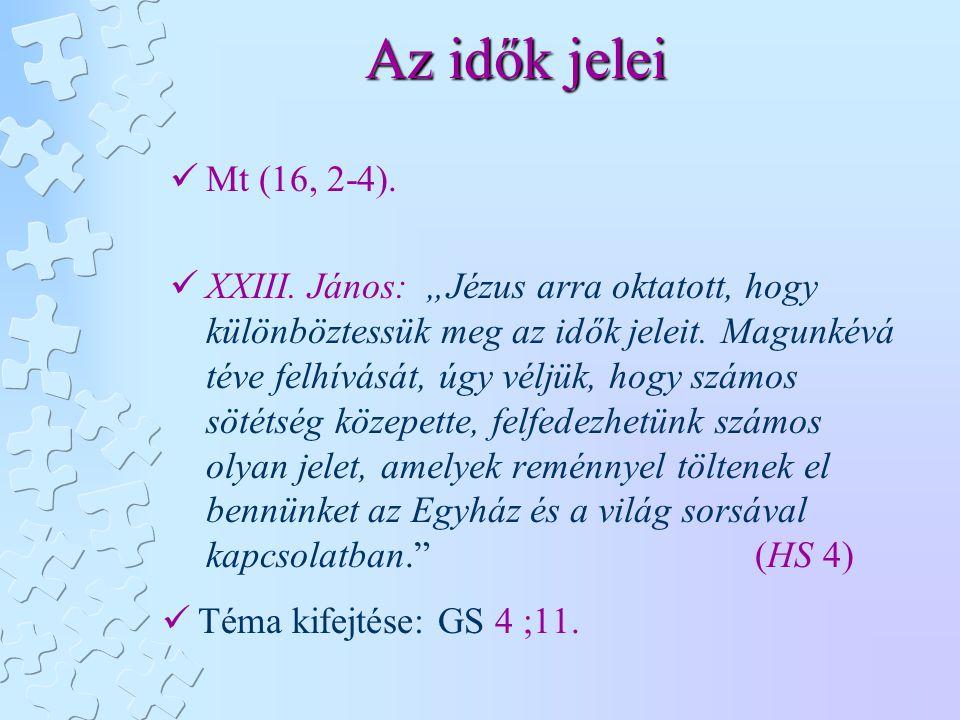 """Az idők jelei Mt (16, 2-4). XXIII. János: """"Jézus arra oktatott, hogy különböztessük meg az idők jeleit. Magunkévá téve felhívását, úgy véljük, hogy sz"""