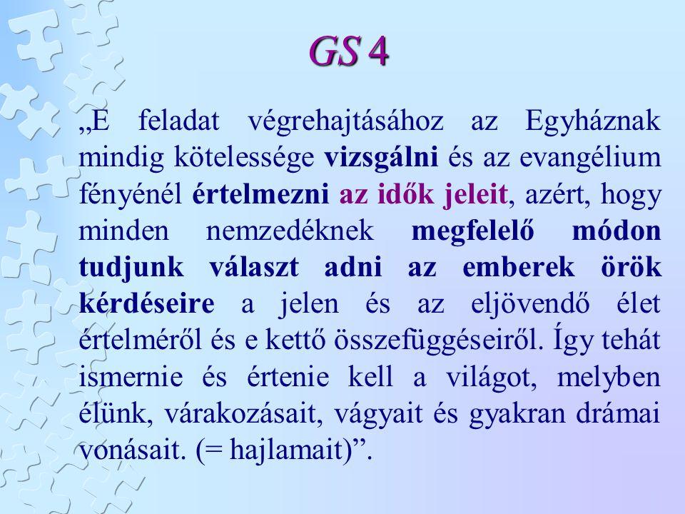 """GS 4 """"E feladat végrehajtásához az Egyháznak mindig kötelessége vizsgálni és az evangélium fényénél értelmezni az idők jeleit, azért, hogy minden nemz"""
