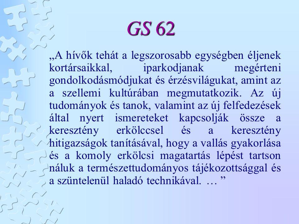 """GS 62 """"A hívők tehát a legszorosabb egységben éljenek kortársaikkal, iparkodjanak megérteni gondolkodásmódjukat és érzésvilágukat, amint az a szellemi"""