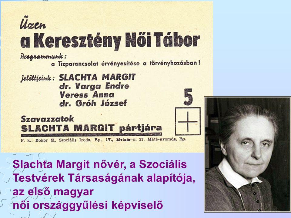 Slachta Margit nővér, a Szociális Testvérek Társaságának alapítója, az első magyar női országgyűlési képviselő