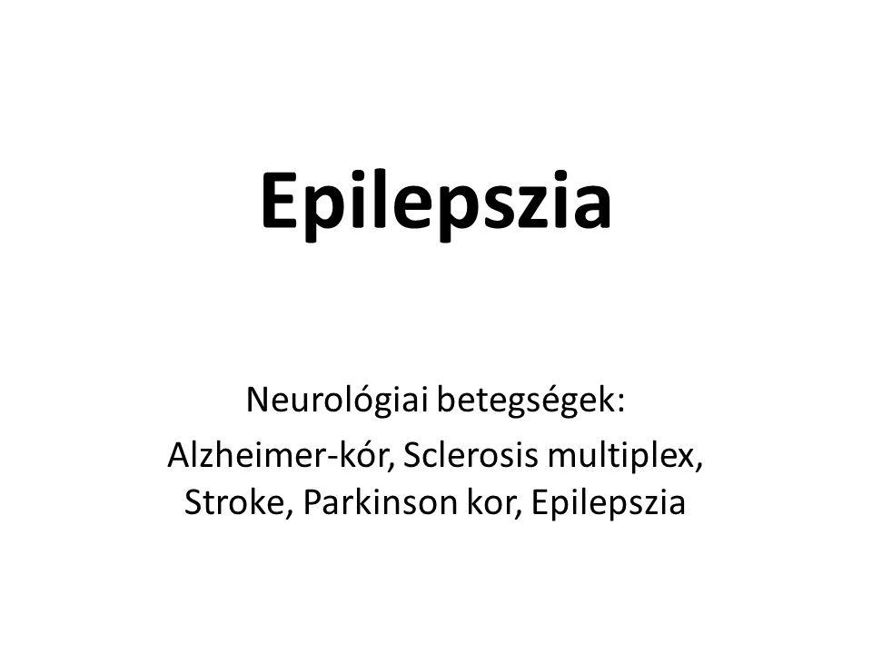 Epilepszia Neurológiai betegségek: Alzheimer-kór, Sclerosis multiplex, Stroke, Parkinson kor, Epilepszia