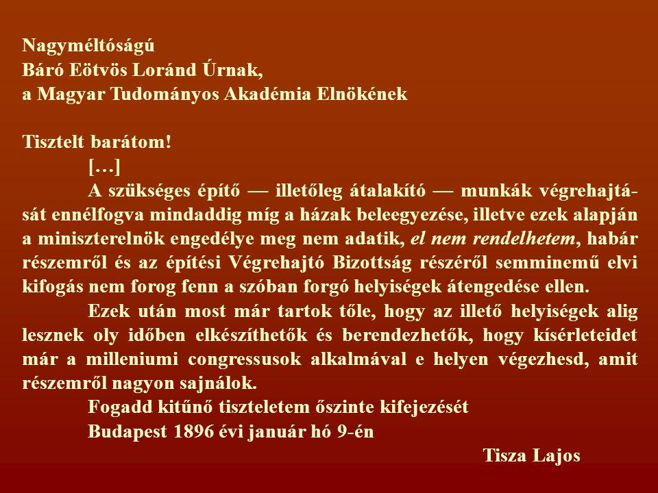 Nagyméltóságú Báró Eötvös Loránd Úrnak, a Magyar Tudományos Akadémia Elnökének Tisztelt barátom.