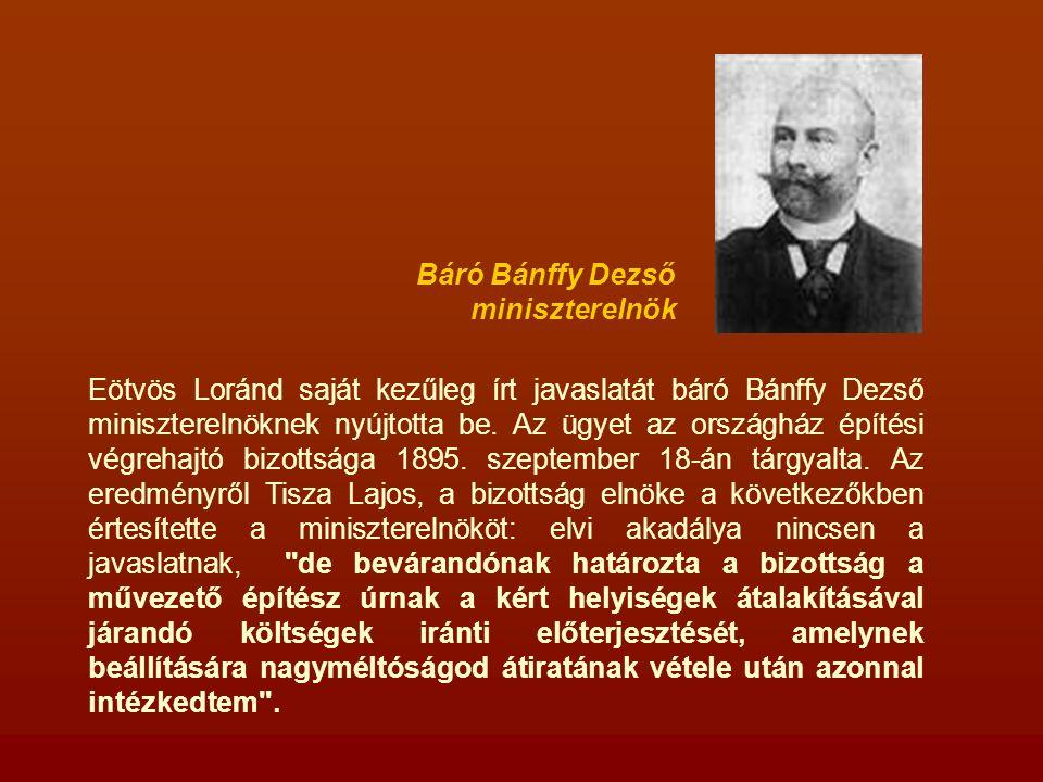 Eötvös Loránd saját kezűleg írt javaslatát báró Bánffy Dezső miniszterelnöknek nyújtotta be.