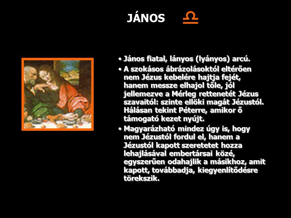 JÁNOS János fiatal, lányos (lyányos) arcú.János fiatal, lányos (lyányos) arcú. A szokásos ábrázolásoktól eltérően nem Jézus kebelére hajtja fejét, han