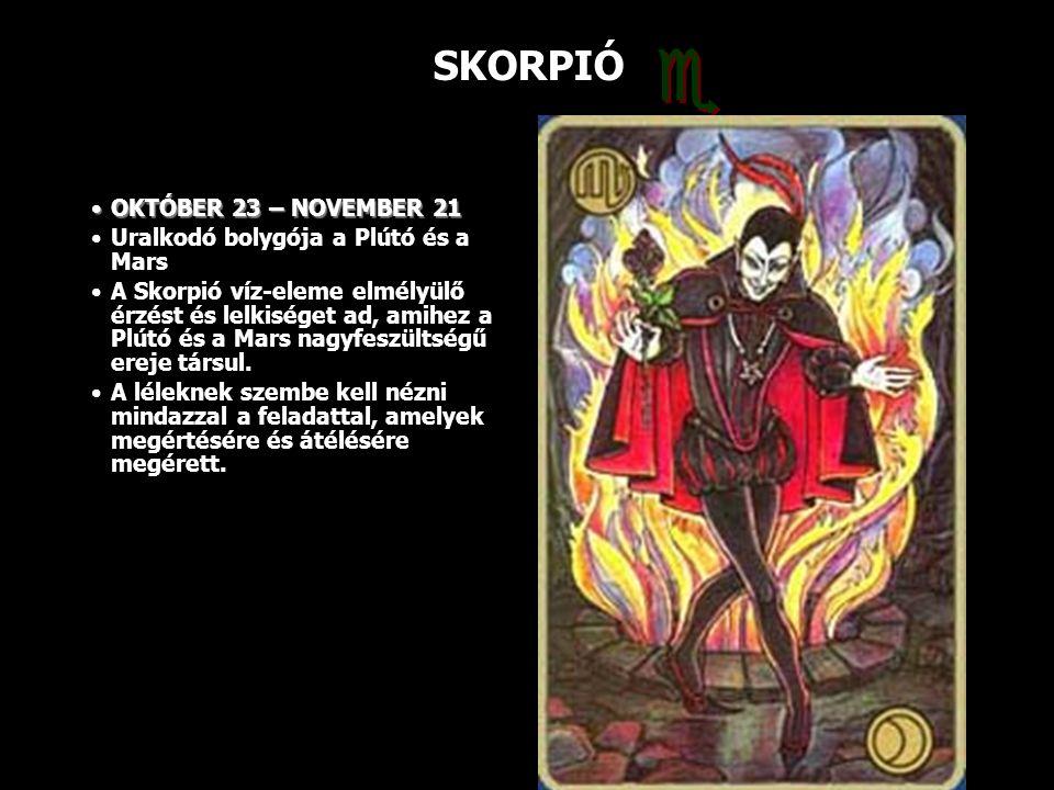 SKORPIÓ OKTÓBER 23 – NOVEMBER 21OKTÓBER 23 – NOVEMBER 21 Uralkodó bolygója a Plútó és a Mars A Skorpió víz-eleme elmélyülő érzést és lelkiséget ad, am