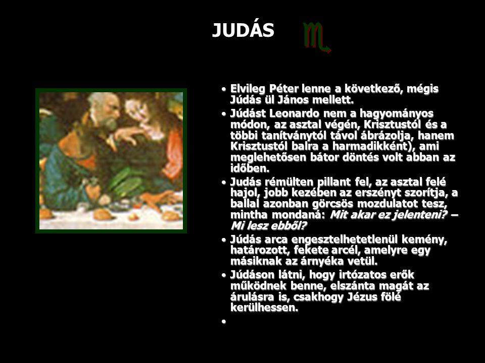 JUDÁS Elvileg Péter lenne a következő, mégis Júdás ül János mellett.Elvileg Péter lenne a következő, mégis Júdás ül János mellett. Júdást Leonardo nem