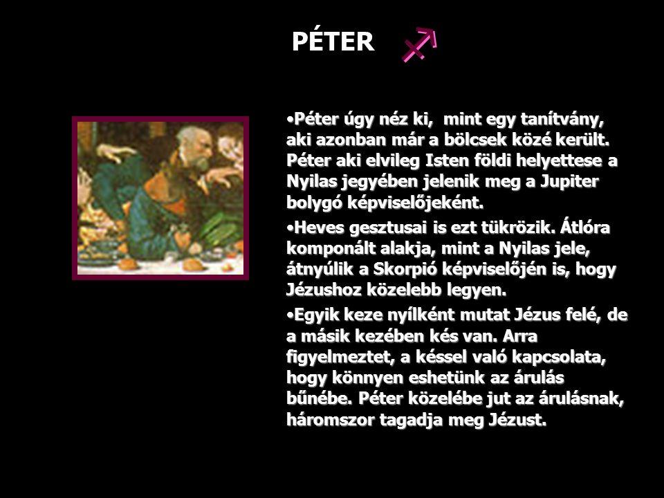PÉTER Péter úgy néz ki, mint egy tanítvány, aki azonban már a bölcsek közé került. Péter aki elvileg Isten földi helyettese a Nyilas jegyében jelenik