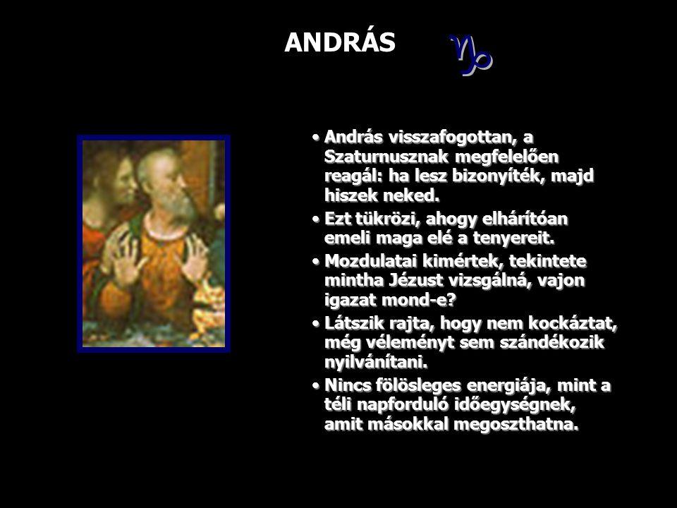ANDRÁS András visszafogottan, a Szaturnusznak megfelelően reagál: ha lesz bizonyíték, majd hiszek neked.András visszafogottan, a Szaturnusznak megfele
