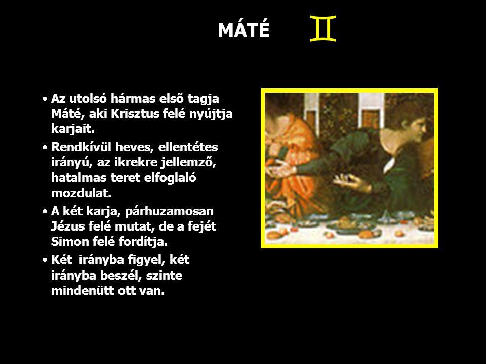 MÁTÉ Az utolsó hármas első tagja Máté, aki Krisztus felé nyújtja karjait. Rendkívül heves, ellentétes irányú, az ikrekre jellemző, hatalmas teret elfo