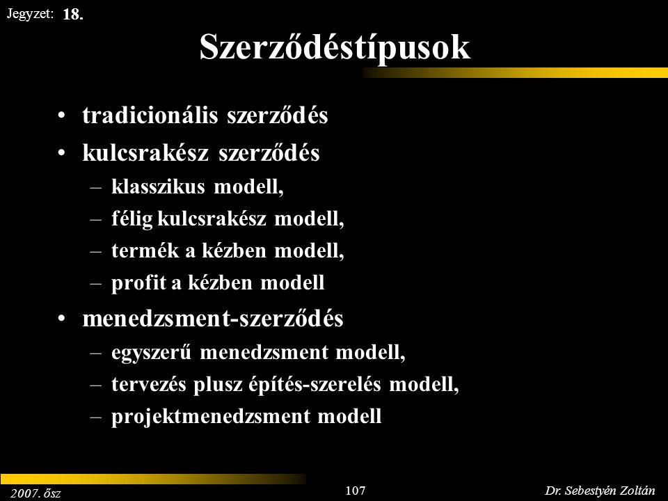 2007. ősz 107Dr. Sebestyén Zoltán Jegyzet: Szerződéstípusok tradicionális szerződés kulcsrakész szerződés –klasszikus modell, –félig kulcsrakész model