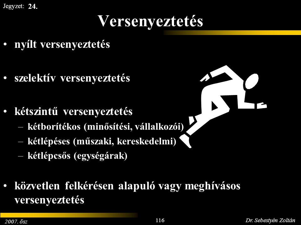 2007. ősz 116Dr. Sebestyén Zoltán Jegyzet: Versenyeztetés nyílt versenyeztetés szelektív versenyeztetés kétszintű versenyeztetés –kétborítékos (minősí