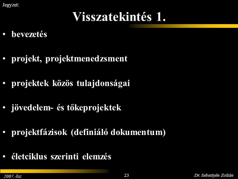 2007. ősz 23Dr. Sebestyén Zoltán Jegyzet: Visszatekintés 1. bevezetés projekt, projektmenedzsment projektek közös tulajdonságai jövedelem- és tőkeproj